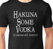 Hakuna Some Vodka Unisex T-Shirt