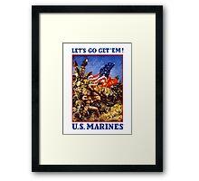 Let's Go Get 'Em! U.S. Marines Framed Print