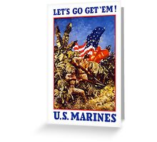 Let's Go Get 'Em! U.S. Marines Greeting Card