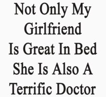 Not Only My Girlfriend Is Great In Bed She Is Also A Terrific Doctor by supernova23