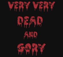 Very, Very Dead And Gory by Mechan1cal5hdws
