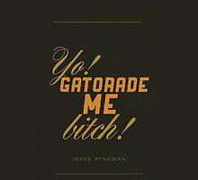 Yo Gatorade me Bitch! by kymunchie