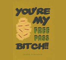 You're my free pass, Bitch! by kymunchie