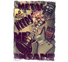 METAL KEEPS ME INSANE Photographic Print