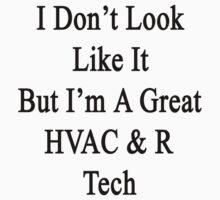 I Don't Look Like It But I'm A Great HVAC & R Tech by supernova23