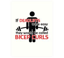 If deadlifts were easy, they would be called Bicep Curls Art Print