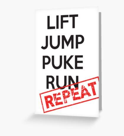 Lift, Jump, Puke, Run - REPEAT Greeting Card