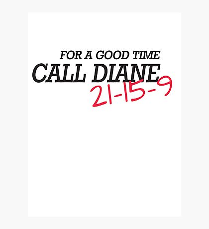 For a good time, call DIANE! 21-15-9 Photographic Print