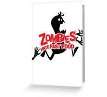 Zombies Hate Fast Food! Greeting Card