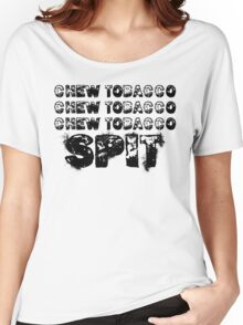 chew tobacco chew tobacco chew tobacco spit Women's Relaxed Fit T-Shirt
