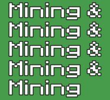 And mining and mining and mining and mining... Kids Tee