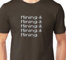 And mining and mining and mining and mining... Unisex T-Shirt