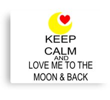 Keep Calm And Love Me To The Moon & Back Canvas Print