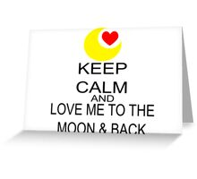 Keep Calm And Love Me To The Moon & Back Greeting Card