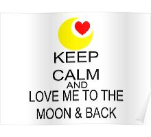 Keep Calm And Love Me To The Moon & Back Poster