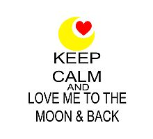 Keep Calm And Love Me To The Moon & Back Photographic Print