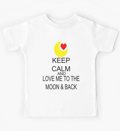 Keep Calm And Love Me To The Moon & Back Kids Tee
