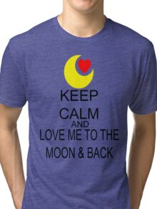 Keep Calm And Love Me To The Moon & Back Tri-blend T-Shirt