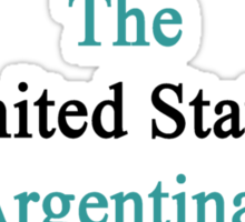 My Second Country Is The United States But Argentina Will Always Be The First  Sticker