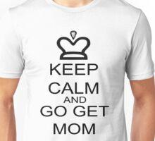 Keep Calm And Go Get Mom Unisex T-Shirt