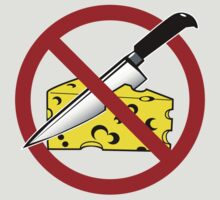 No Cheese Cutting Zone by divebargraphics