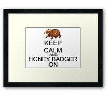 Keep Calm And Honey Badger On Framed Print