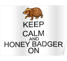 Keep Calm And Honey Badger On Poster