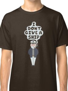 I Don't Give A Ship Classic T-Shirt