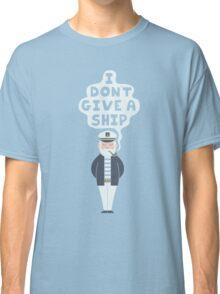 I Don't Give A Ship Classic T-Shirt