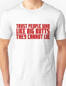 Trust people who like big butts they cannot lie T-Shirt