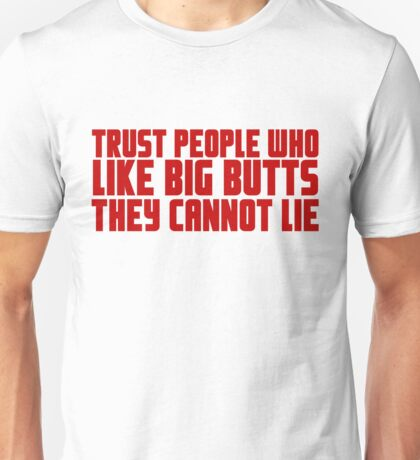 Trust people who like big butts they cannot lie Unisex T-Shirt