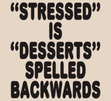Stressed is desserts spelled backwards by SlubberBub
