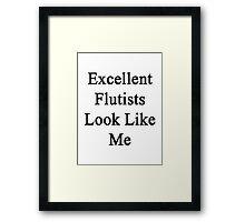 Excellent Flutists Look Like Me Framed Print