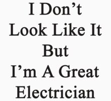 I Don't Look Like It But I'm A Great Electrician by supernova23
