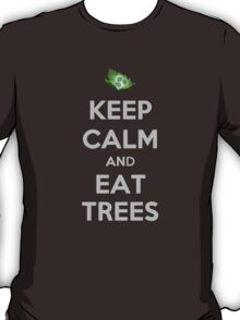 Keep calm and eat trees! T-Shirt