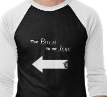 The Bitch to my Jerk (Dark Colors) Men's Baseball ¾ T-Shirt