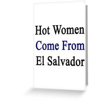Hot Women Come From El Salvador Greeting Card
