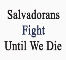 Salvadorans Fight Until We Die by supernova23