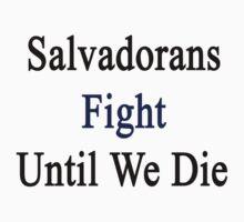 Salvadorans Fight Until We Die by supernova23