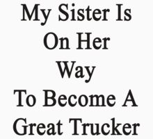 My Sister Is On Her Way To Become A Great Trucker by supernova23