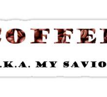 coffee a.k.a. my savior Sticker