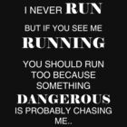 I never RUN but if you see me RUNNING you should... by KenXyro