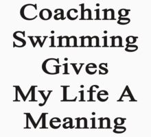 Coaching Swimming Gives My Life A Meaning  by supernova23
