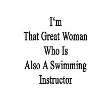 I'm That Great Woman Who Is Also A Swimming Instructor  Photographic Print