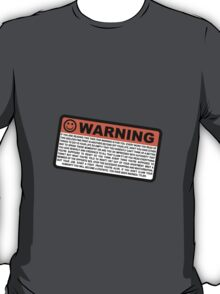 You have been warned. -Tyler T-Shirt