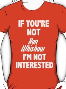 If you're not Ben Wishaw T-Shirt