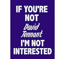 If you're not David Tennant Photographic Print