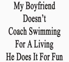 My Boyfriend Doesn't Coach Swimming For A Living He Does It For Fun by supernova23