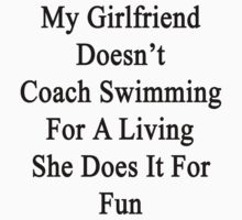 My Girlfriend Doesn't Coach Swimming For A Living She Does It For Fun by supernova23