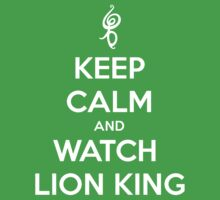 Keep Calm And Watch Lion King by Phaedrart